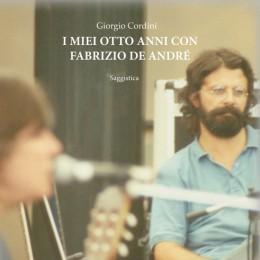 I MIEI OTTO ANNI CON FABRIZIO DE ANDRÉ il libro di Giorgio Cordini